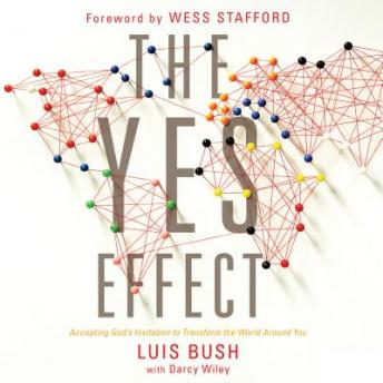Yes Effect: Accepting God's Invitation to Transform the World Around You, Luis Bush