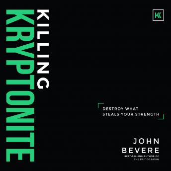 Killing Kryptonite: Destroy What Steals Your Strength, Audio book by John Bevere