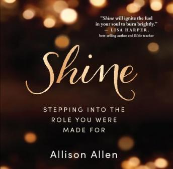 Shine: Stepping Into the Role You Were Made For, Allison Allen