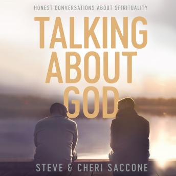 Talking About God: Honest Conversations About Spirituality, Cheri Saccone, Steve Saccone