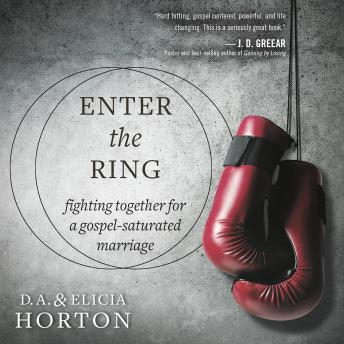 Enter the Ring: Fighting Together for a Gospel-Saturated Marriage, D.A. Horton, Elicia Horton