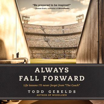 Always Fall Forward: Life Lessons I'll Never Forget from 'The Coach', Todd Gerelds