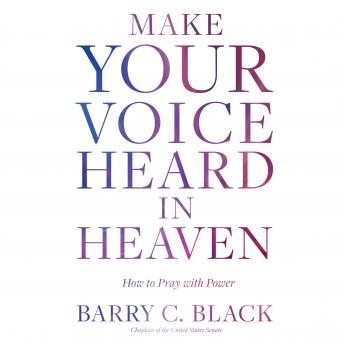 Make Your Voice Heard in Heaven: How to Pray with Power, Barry C. Black