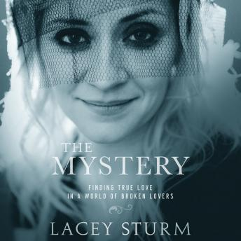 Download Mystery: Finding True Love in a World of Broken Lovers by Lacey Sturm