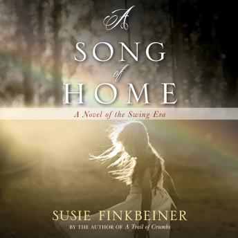 Download Song of Home: A Novel of the Swing Era by Susie Finkbeiner