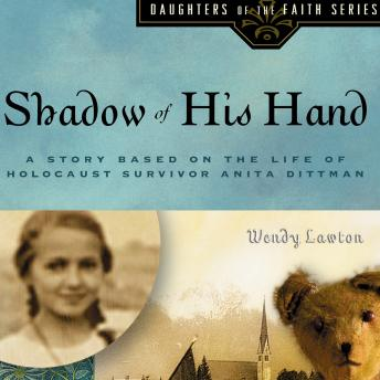 Shadow of His Hand: A Story Based on Holocaust Survivor Anita Dittman