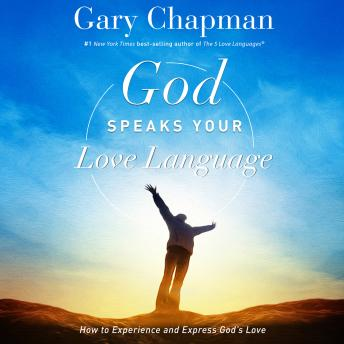 God Speaks Your Love Language: How to Express and Experience God's Love