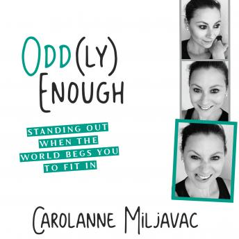 Odd(ly) Enough: Standing Out When the World Begs You to Fit In, Carolanne Miljavac