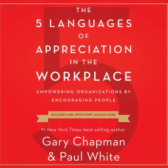 5 Languages of Appreciation in the Workplace: Empowering Organizations by Encouraging People, Paul White, Gary Chapman