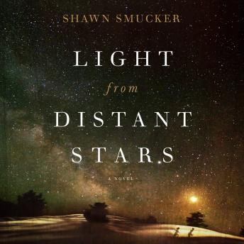 Light from Distant Stars: A Novel, Shawn Smucker