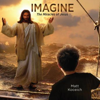 Imagine...The Miracles of Jesus