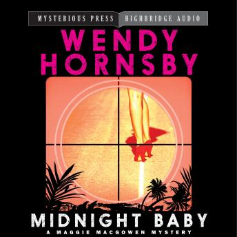 Midnight Baby: A Maggie MacGowen Mystery, Wendy Hornsby