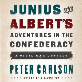 Junius and Albert's Adventures in the Confederacy: A Civil War Odyssey, Peter Carlson