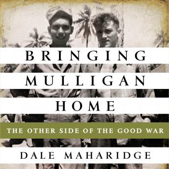 Bringing Mulligan Home: The Other Side of the Good War, Dale Maharidge
