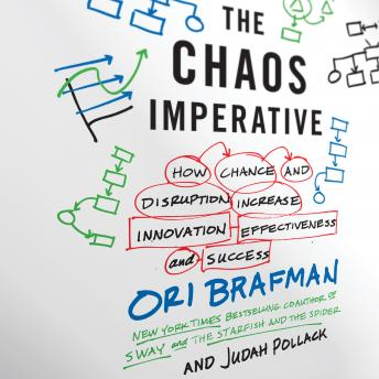 Chaos Imperative: How Chance and Disruption Increase Innovation, Effectiveness, and Success, Judah Pollack, Ori Brafman
