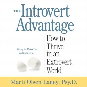 Introvert Advantage: How to Thrive in an Extrovert World, Marti Olsen Laney