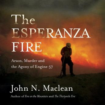 Esperanza Fire: Arson, Murder and the Agony of Engine 57, John Maclean