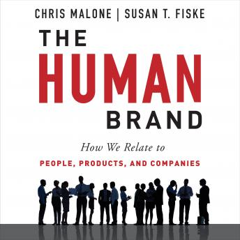 Human Brand: How We Relate to People, Products, and Companies, Susan T. Fiske, Chris Malone