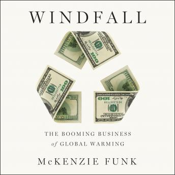 Windfall: The Booming Business of Global Warming, McKenzie Funk