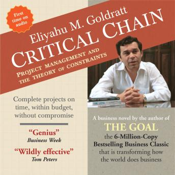 Critical Chain: Project Management and the Theory of Constraints, Eliyahu M. Goldratt