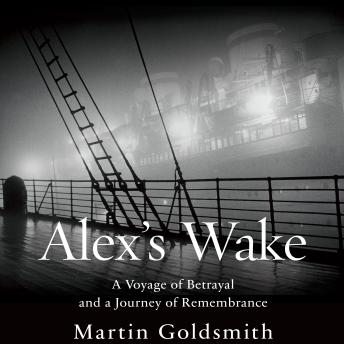 Alex's Wake: A Voyage of Betrayal and Journey of Remembrance, Martin Goldsmith