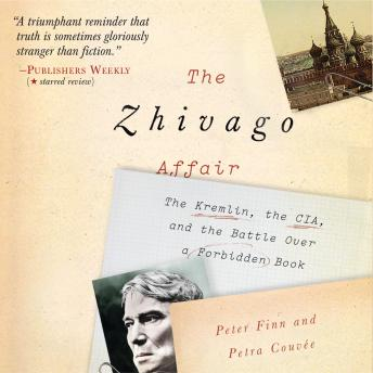 Download Zhivago Affair: The Kremlin, the CIA, and the Battle over a Forbidden Book by Peter Finn, Petra Couvée