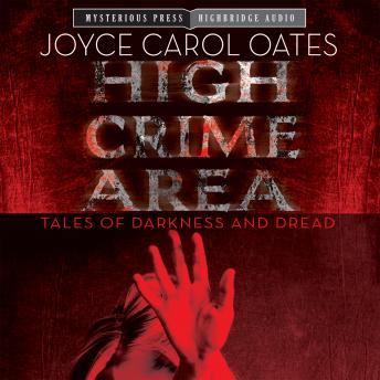 High Crime Area: Tales of Darkness and Dread, Joyce Carol Oates