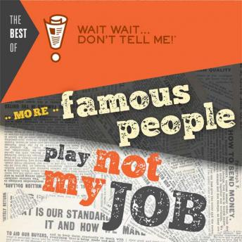Best of Wait Wait. . . Don't Tell Me! More Famous People Play, Peter Sagal