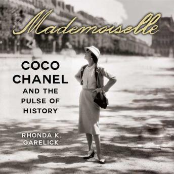 Mademoiselle: Coco Chanel and the Pulse of History, Rhonda Garelick