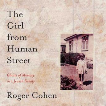 Girl From Human Street: Ghosts of Memory in a Jewish Family, Roger Cohen