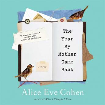 Year My Mother Came Back: A MEMOIR, Alice Eve Cohen