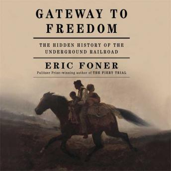 Download Gateway to Freedom: The Hidden History of the Underground Railroad by Eric Foner