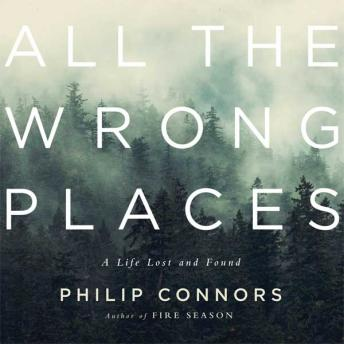 All the Wrong Places: A Life Lost and Found, Phillip Connors