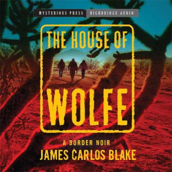 House of Wolfe: A Border Noir, James Carlos Blake