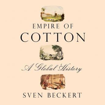 Empire of Cotton: A Global History details