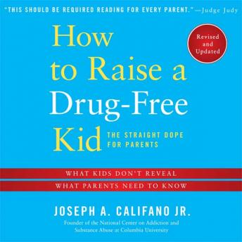 How to Raise a Drug-free Kid: The Straight Dope for Parents, Joseph A. Califano, Jr.