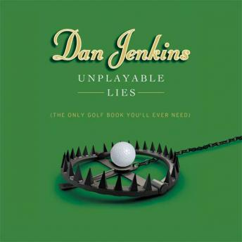 Unplayable Lies: The Only Golf Book You'll Ever Need, Dan Jenkins