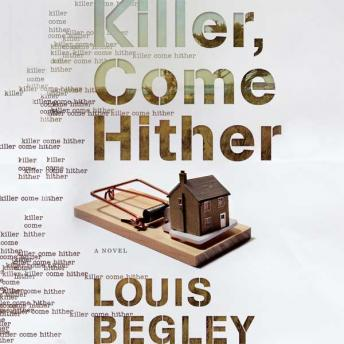 Killer, Come Hither, Louis Begley