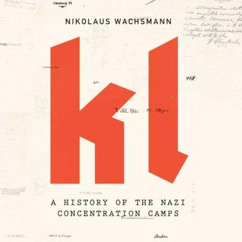 KL: A History of the Nazi Concentration Camps, Nikolaus Wachsmann