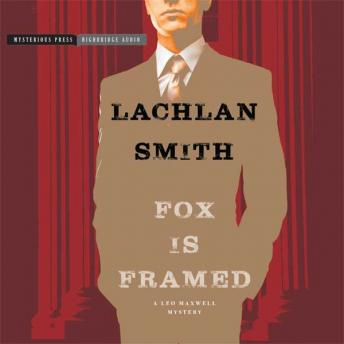 Fox Is Framed: A Leo Maxwell Mystery, Lachlan Smith