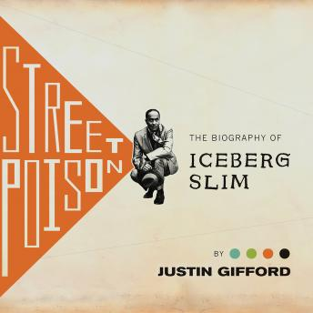 Street Poison: The Biography of Iceberg Slim, Justin Gifford