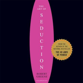 Art of Seduction (Unabridged): An Indispensible Primer on the Ultimate Form of Power, Robert A. Greene