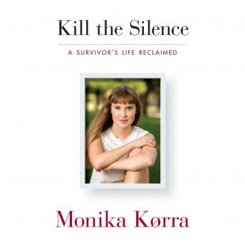 Kill the Silence: A Survivor's Life Reclaimed, Monika Korra