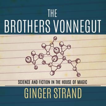 Brothers Vonnegut: Science and Fiction of the House of Magic, Ginger Strand