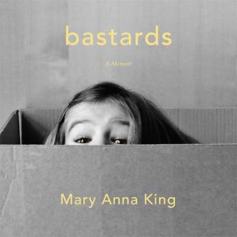 Bastards: A Memoir, Mary Anna King