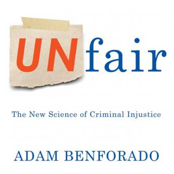Unfair: The New Science of Criminal injustice, Adam Benforado