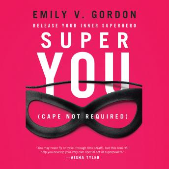 Super You: Release Your Inner Superhero, Emily V. Gordon