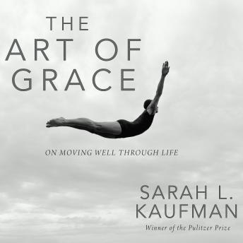 Art of Grace: On Moving Well Through Life, Sarah L. Kaufman