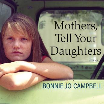 Mothers, Tell Your Daughters: Stories, Bonnie Jo Campbell