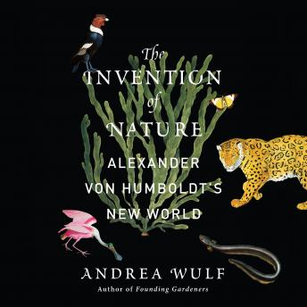 Invention of Nature: Alexander von Humboldt's New World, Andrea Wulf